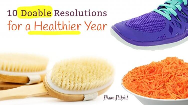 10 Doable Resolutions for a Healthier year Mama Natural