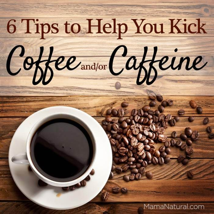 6 tips to help you kick #coffee and #caffeine via https://MamaNatural.com