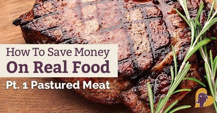 Learn how to save money on real food in our 5 part series. This post discusses tips and tricks on saving money on pastured meat.