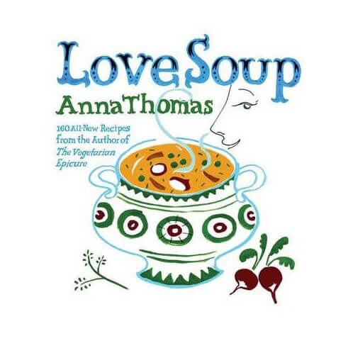 Love Soup 160 All-New Vegetarian Recipes from the Author of The Vegetarian Epicure