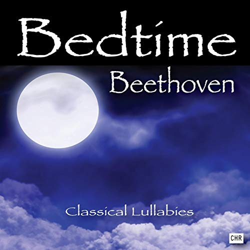 Bedtime Beethoven Classical Lullabies for Babies