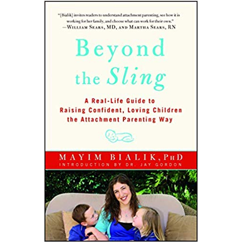 Beyond the Sling A Real-Life Guide to Raising Confident, Loving Children the Attachment Parenting Way by Mayim Bialik PhD - Top Natural Parenting Books post by Mama Natural