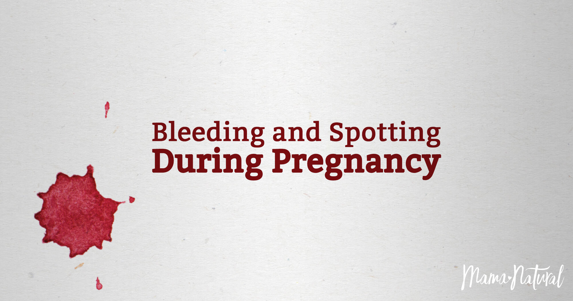 Bleeding and Spotting During Pregnancy | Mama Natural