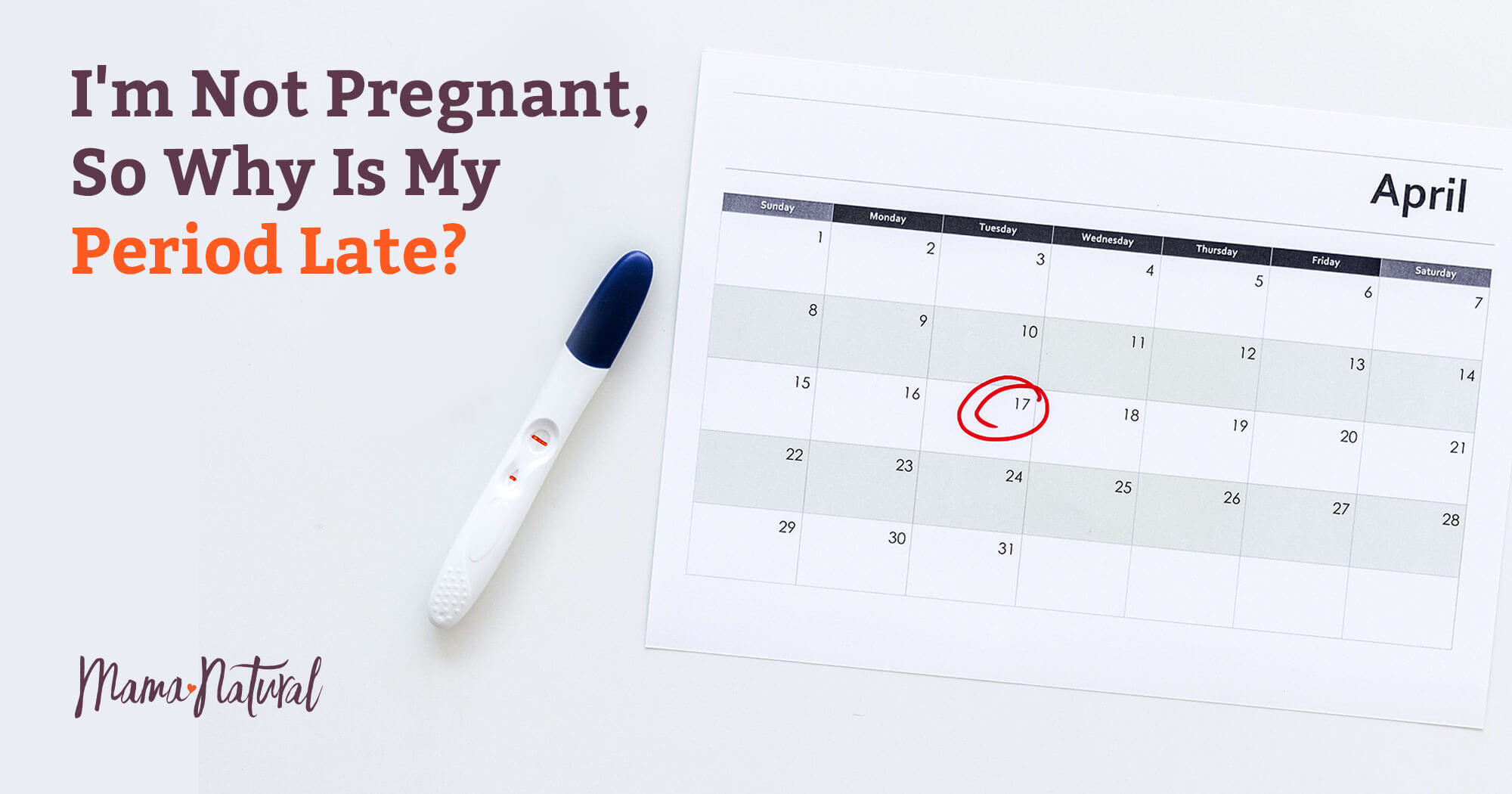 I'm Not Pregnant, So Why Is My Period Late? | Mama Natural