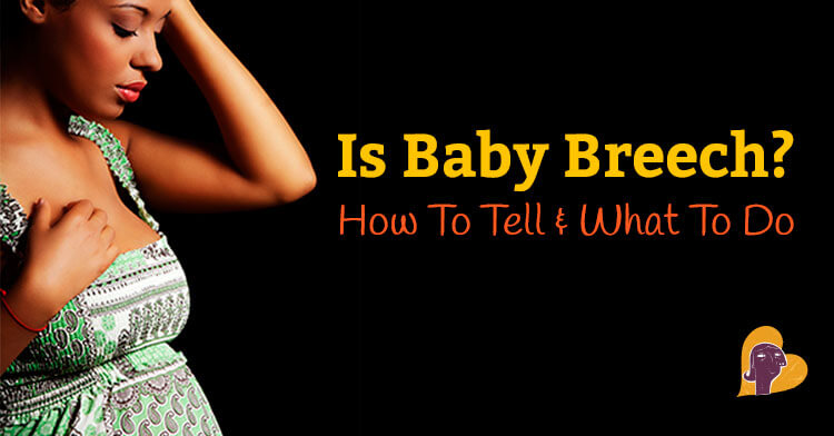 Is Baby in a Breech Position? How to Tell & What to Do