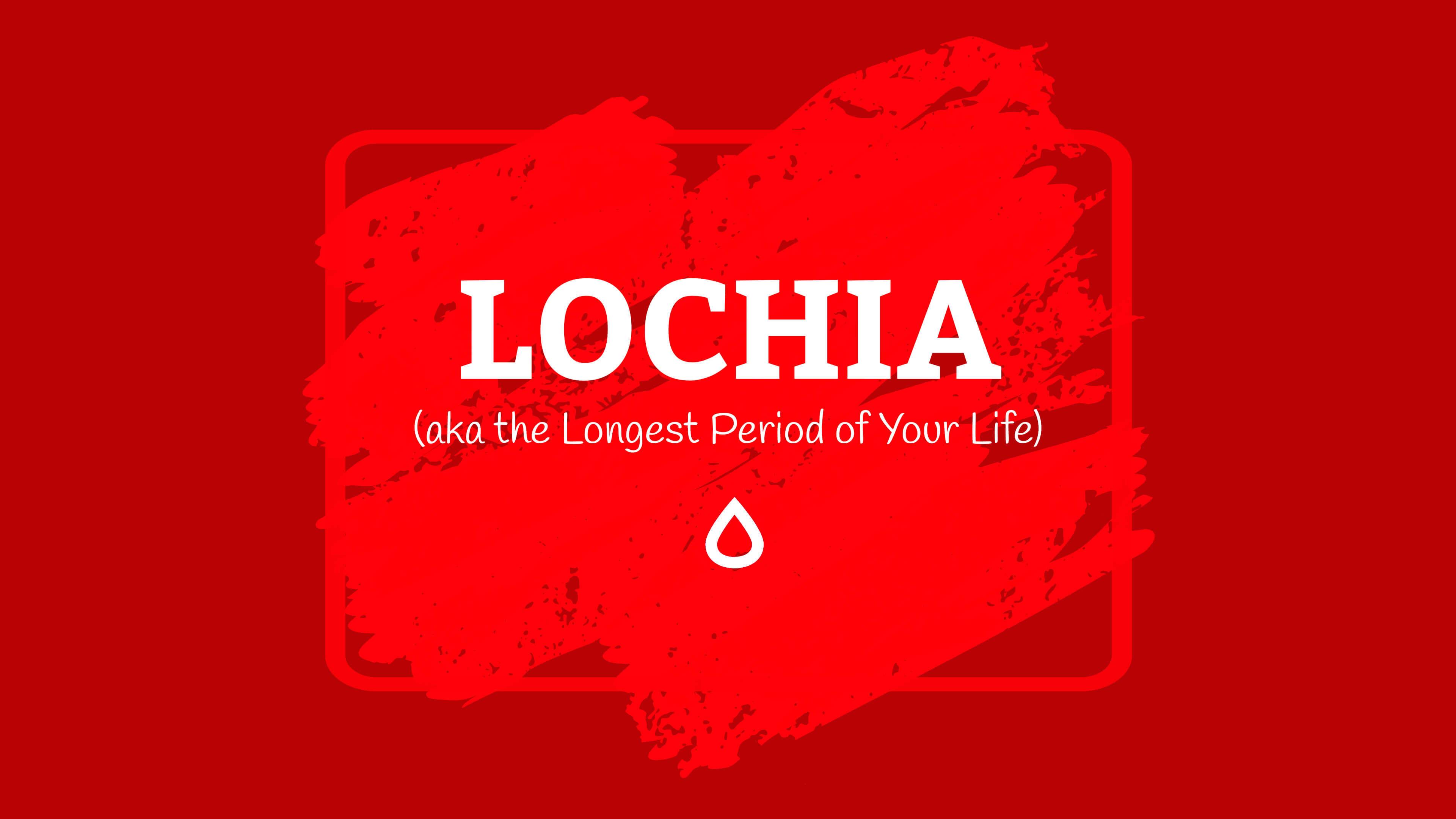 Lochia or Postpartum Bleeding (aka the Longest Period of