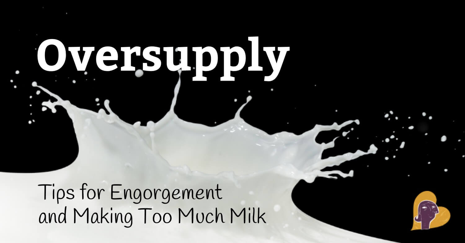 Oversupply: Simple and natural tips on what to do when you're engorged and making too much milk while breastfeeding.