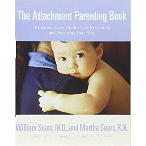The Attachment Parenting Book by William (M.D.) and Martha (R.N