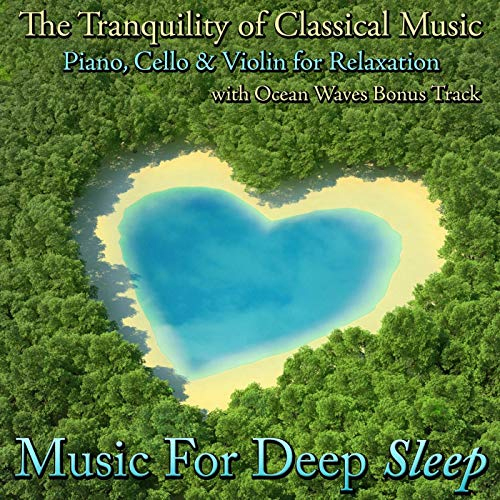 The Tranquility of Classical Music: Piano, Cello and Violin for Relaxation